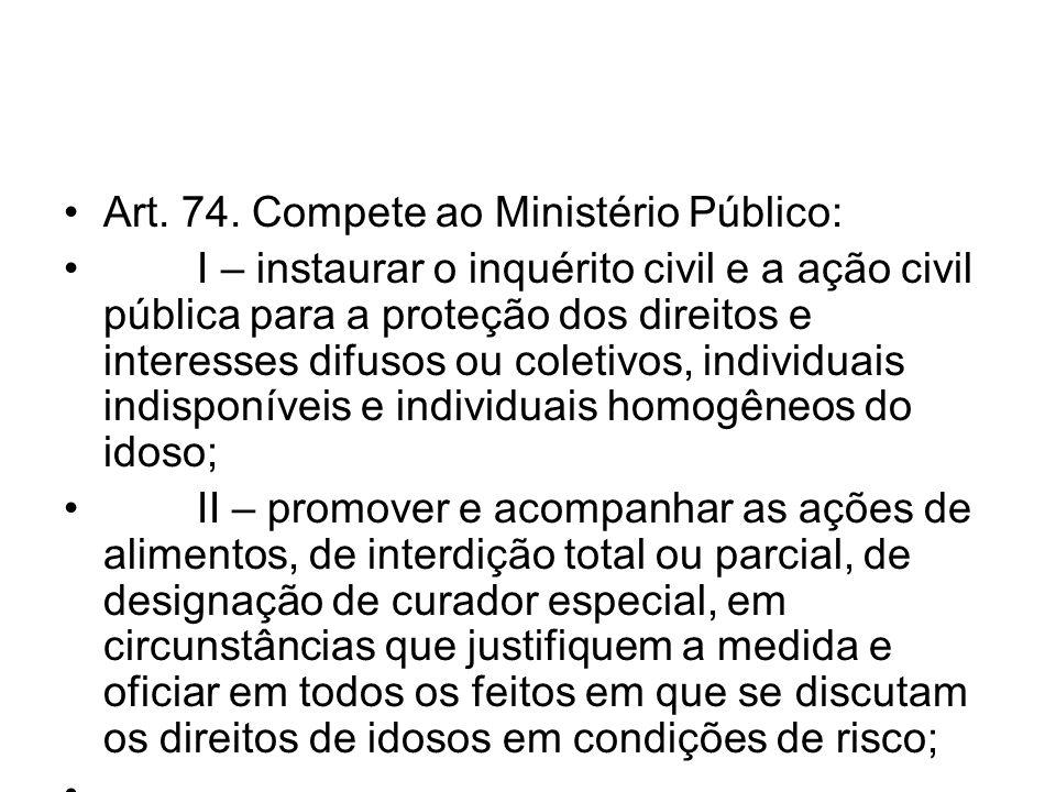 Art. 74. Compete ao Ministério Público: