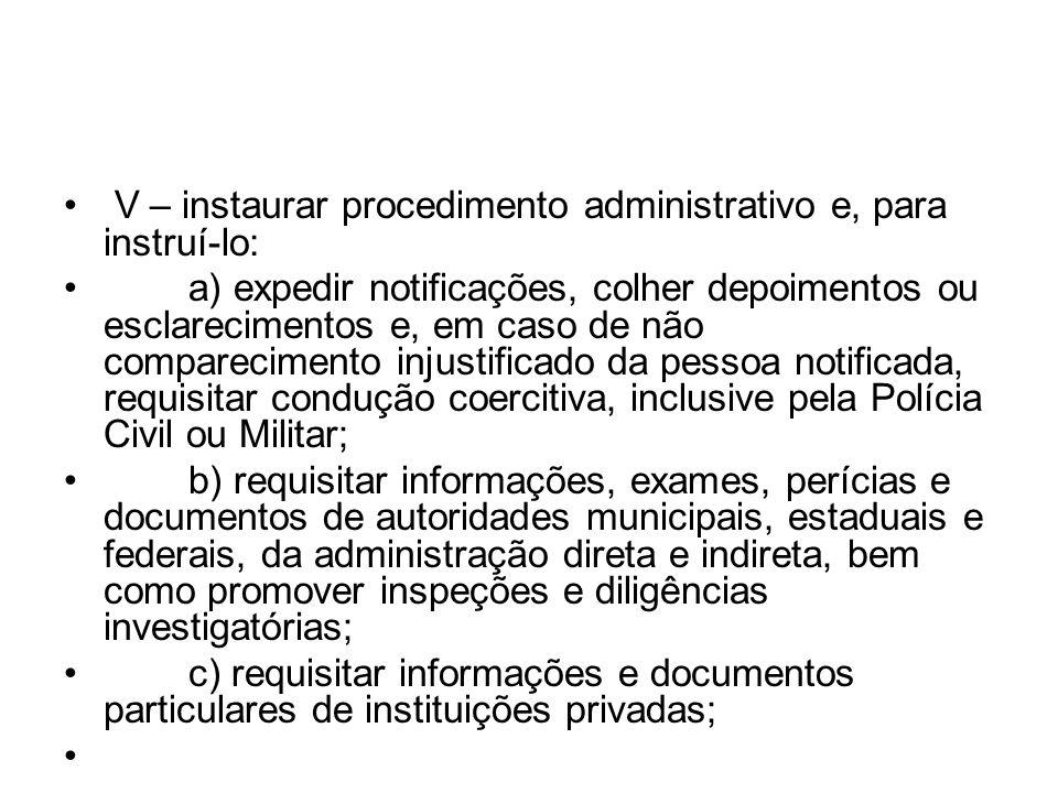 V – instaurar procedimento administrativo e, para instruí-lo: