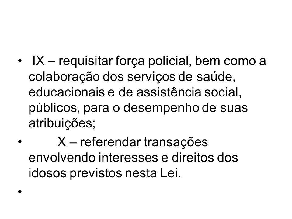 IX – requisitar força policial, bem como a colaboração dos serviços de saúde, educacionais e de assistência social, públicos, para o desempenho de suas atribuições;