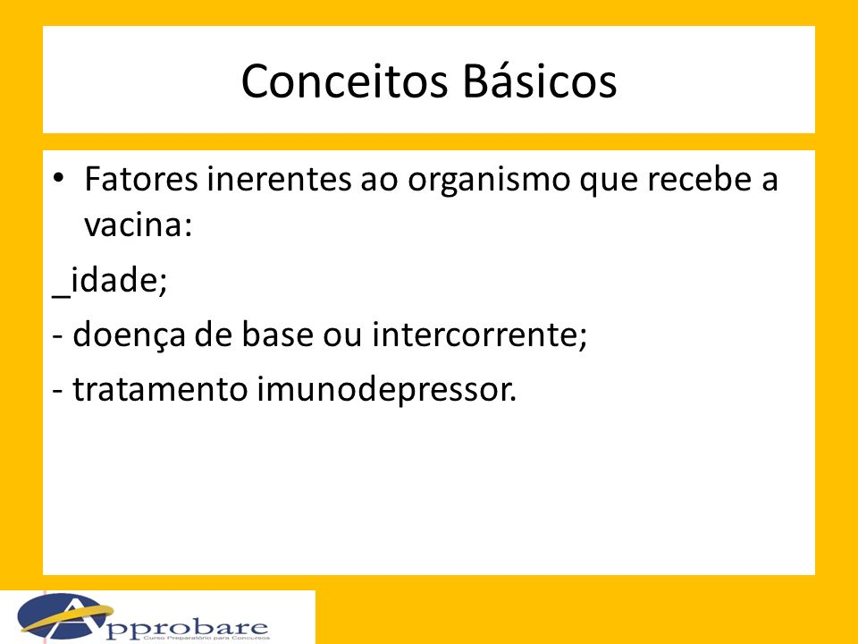Conceitos Básicos Fatores inerentes ao organismo que recebe a vacina: