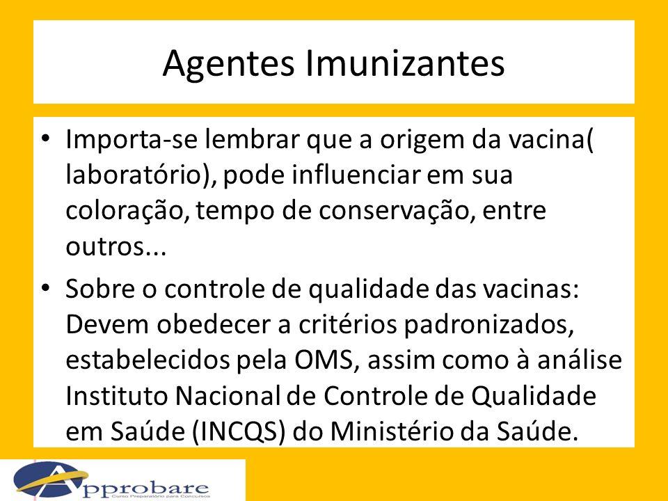 Agentes Imunizantes Importa-se lembrar que a origem da vacina( laboratório), pode influenciar em sua coloração, tempo de conservação, entre outros...