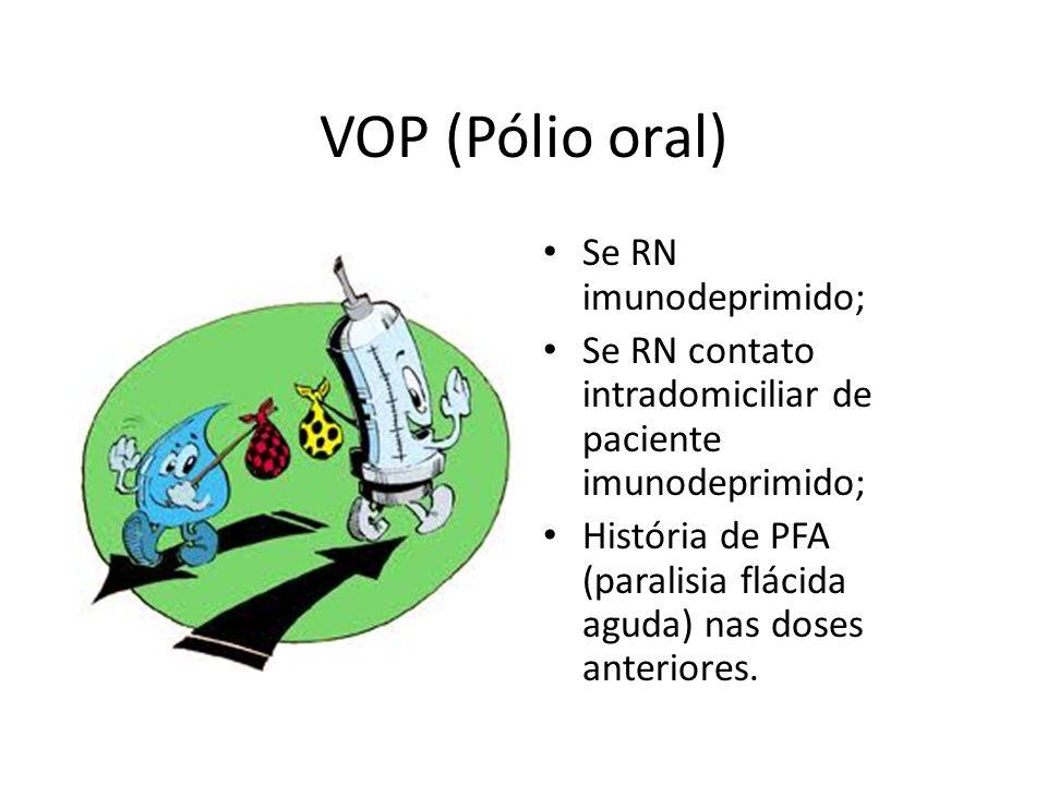 VOP (Pólio oral) Se RN imunodeprimido;