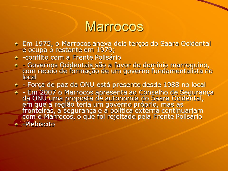 Marrocos Em 1975, o Marrocos anexa dois terços do Saara Ocidental e ocupa o restante em 1979; -conflito com a Frente Polisário.
