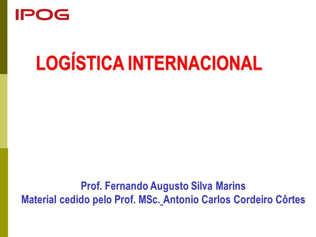 LOGÍSTICA INTERNACIONAL Prof. Fernando Augusto Silva Marins