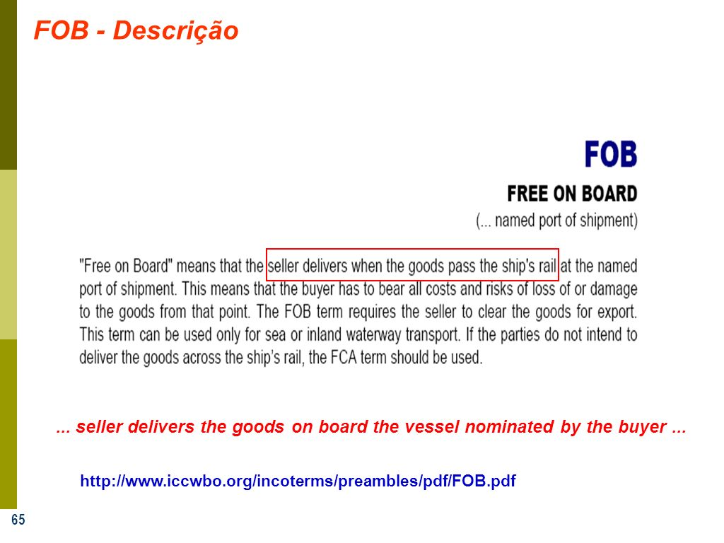 FOB - Descrição...seller delivers the goods on board the vessel nominated by the buyer ...