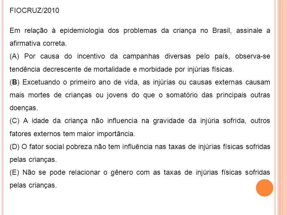 FIOCRUZ/2010Em relação à epidemiologia dos problemas da criança no Brasil, assinale a afirmativa correta.