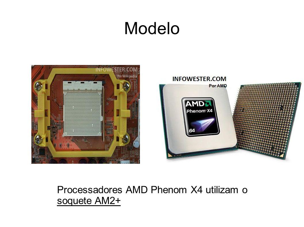 Modelo Processadores AMD Phenom X4 utilizam o soquete AM2+
