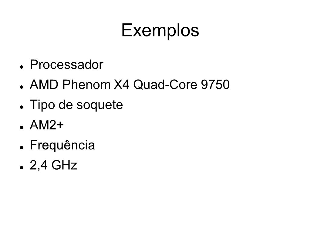 Exemplos Processador AMD Phenom X4 Quad-Core 9750 Tipo de soquete AM2+