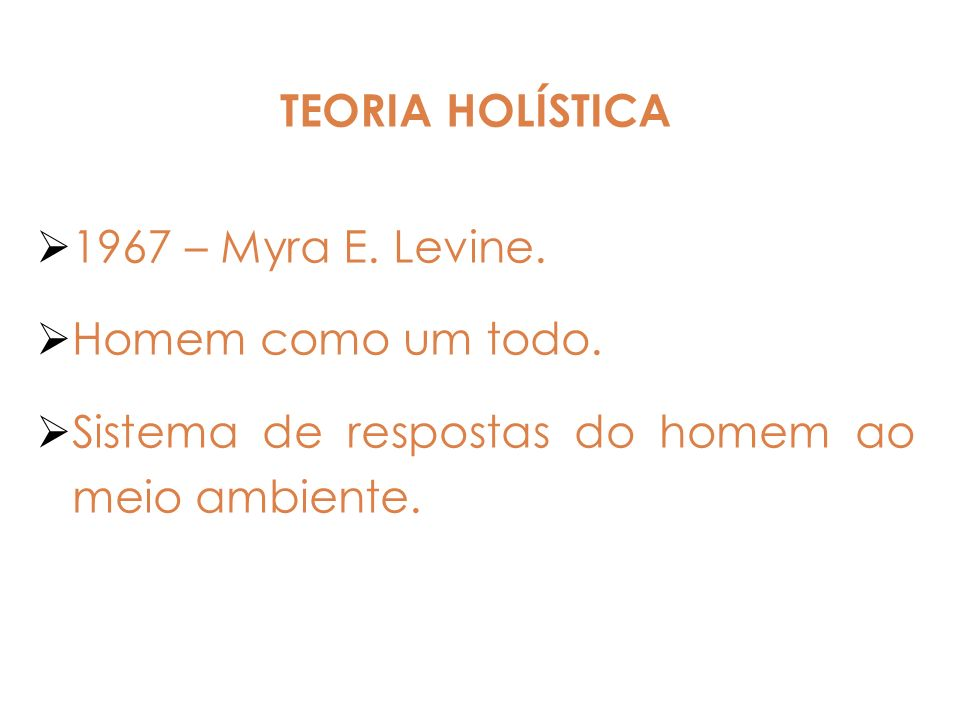 TEORIA HOLÍSTICA 1967 – Myra E. Levine. Homem como um todo.