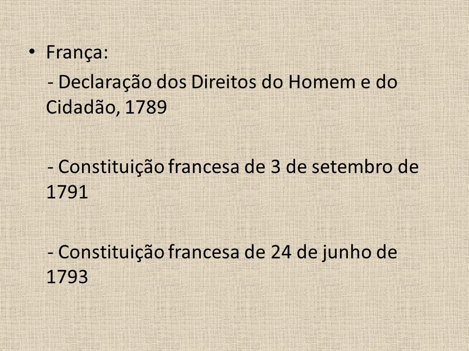 França: - Declaração dos Direitos do Homem e do Cidadão, 1789. - Constituição francesa de 3 de setembro de 1791.
