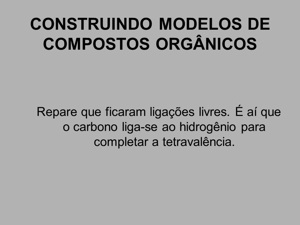 CONSTRUINDO MODELOS DE COMPOSTOS ORGÂNICOS