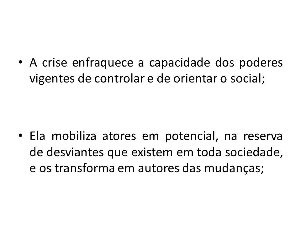 A crise enfraquece a capacidade dos poderes vigentes de controlar e de orientar o social;