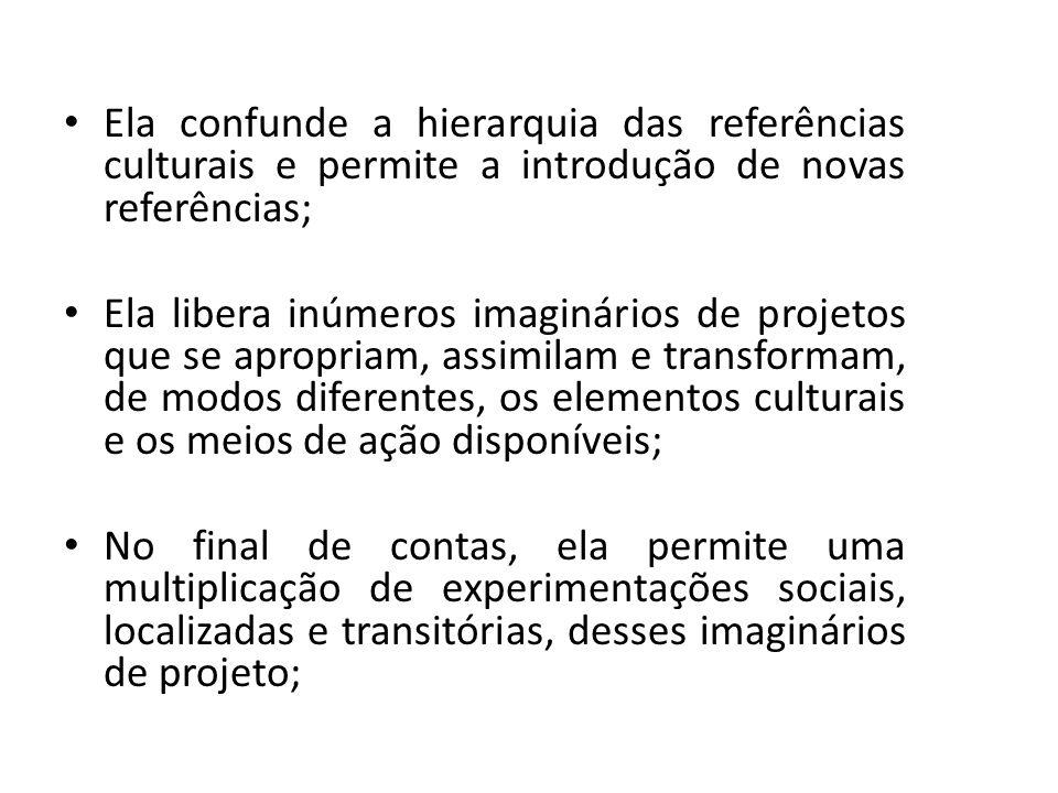 Ela confunde a hierarquia das referências culturais e permite a introdução de novas referências;