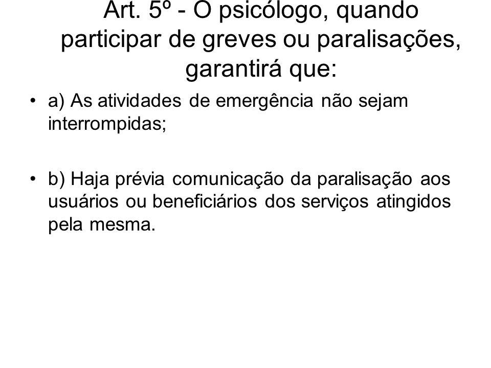 Art. 5º - O psicólogo, quando participar de greves ou paralisações, garantirá que: