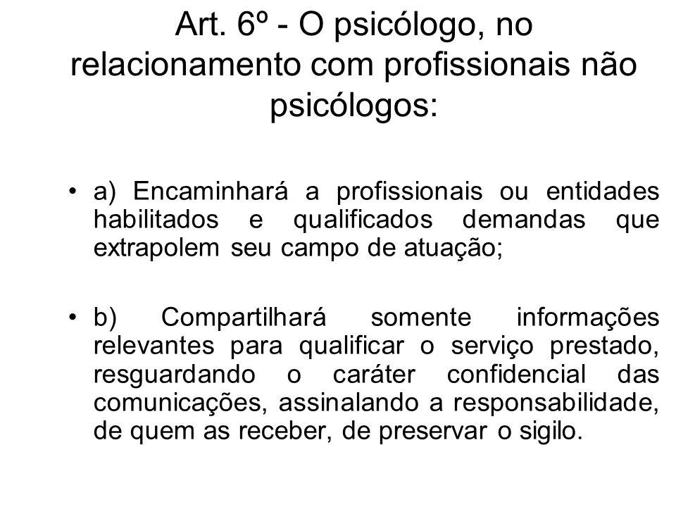 Art. 6º - O psicólogo, no relacionamento com profissionais não psicólogos: