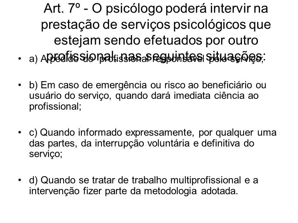 Art. 7º - O psicólogo poderá intervir na prestação de serviços psicológicos que estejam sendo efetuados por outro profissional, nas seguintes situações: