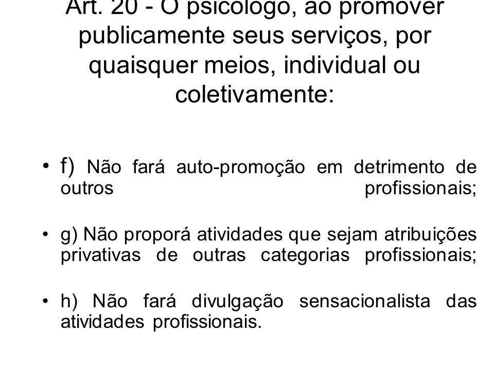Art. 20 - O psicólogo, ao promover publicamente seus serviços, por quaisquer meios, individual ou coletivamente: