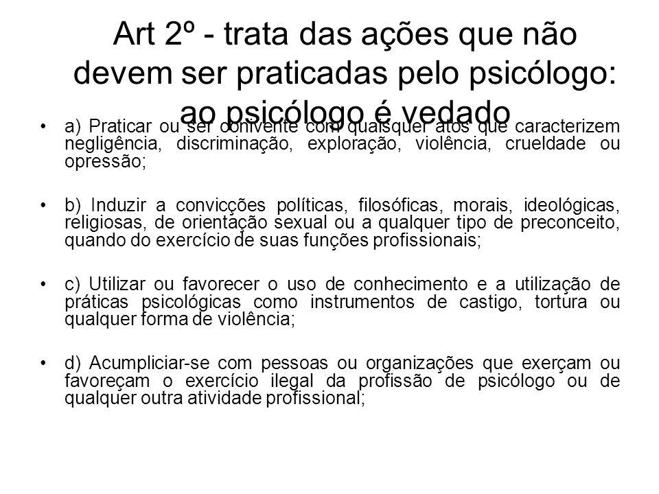 Art 2º - trata das ações que não devem ser praticadas pelo psicólogo: ao psicólogo é vedado