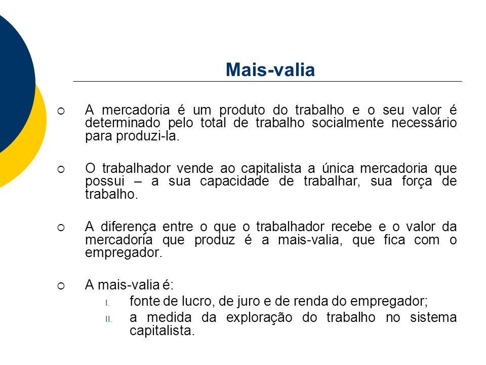 Mais-valia A mercadoria é um produto do trabalho e o seu valor é determinado pelo total de trabalho socialmente necessário para produzi-la.