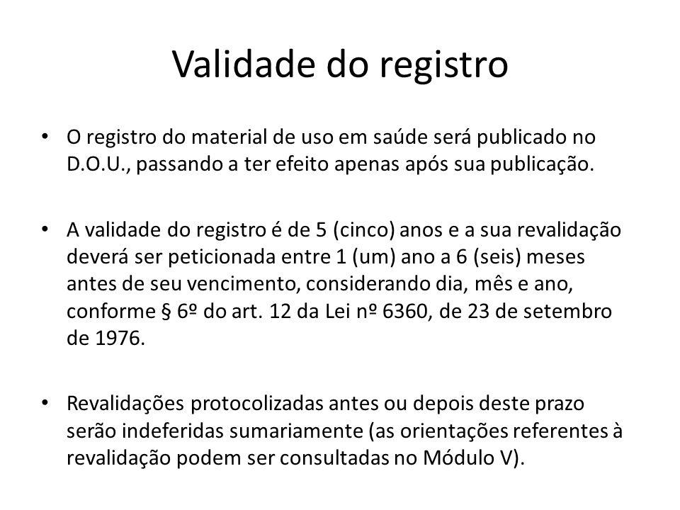 Validade do registro O registro do material de uso em saúde será publicado no D.O.U., passando a ter efeito apenas após sua publicação.