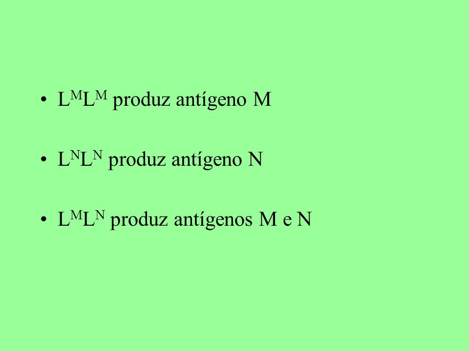 LMLM produz antígeno M LNLN produz antígeno N LMLN produz antígenos M e N
