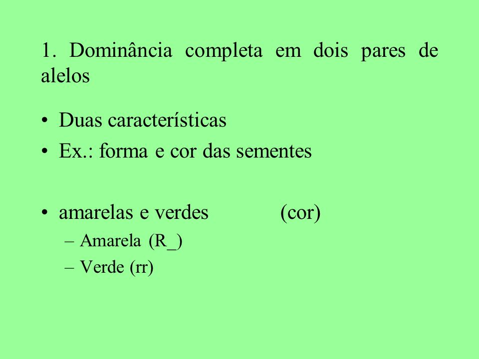 1. Dominância completa em dois pares de alelos