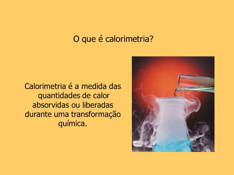 O que é calorimetria Calorimetria é a medida das quantidades de calor