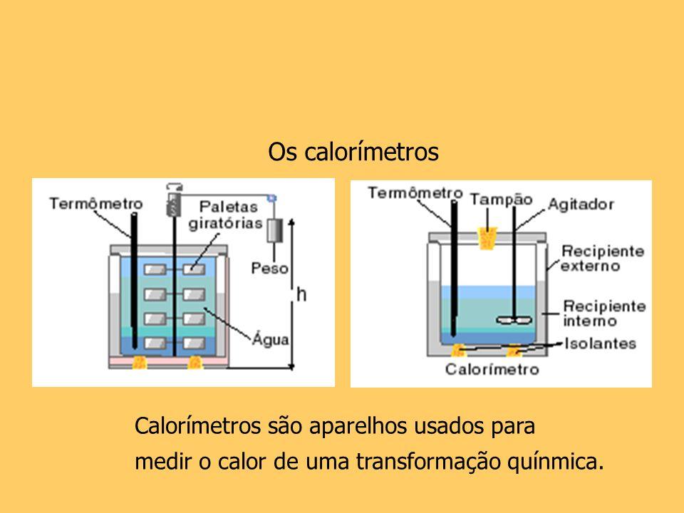 Os calorímetros Calorímetros são aparelhos usados para