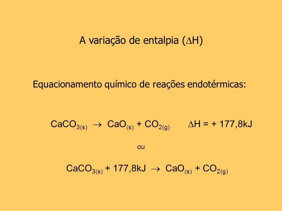 CaCO3(s) + 177,8kJ  CaO(s) + CO2(g)