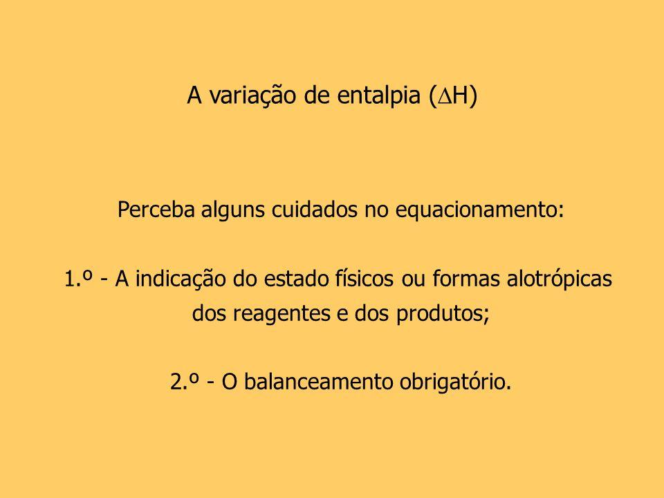 A variação de entalpia (H)