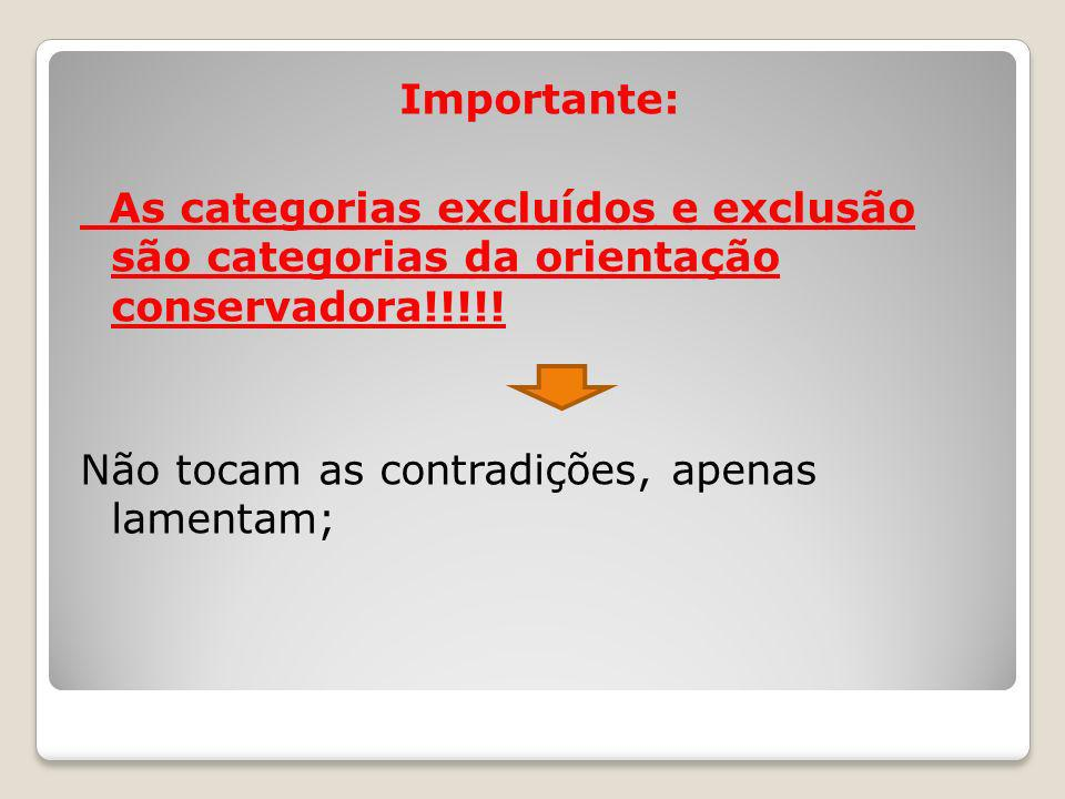 Importante: As categorias excluídos e exclusão são categorias da orientação conservadora!!!!.