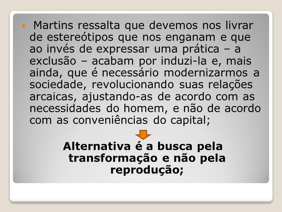 Alternativa é a busca pela transformação e não pela reprodução;