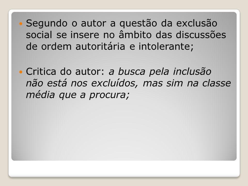 Segundo o autor a questão da exclusão social se insere no âmbito das discussões de ordem autoritária e intolerante;
