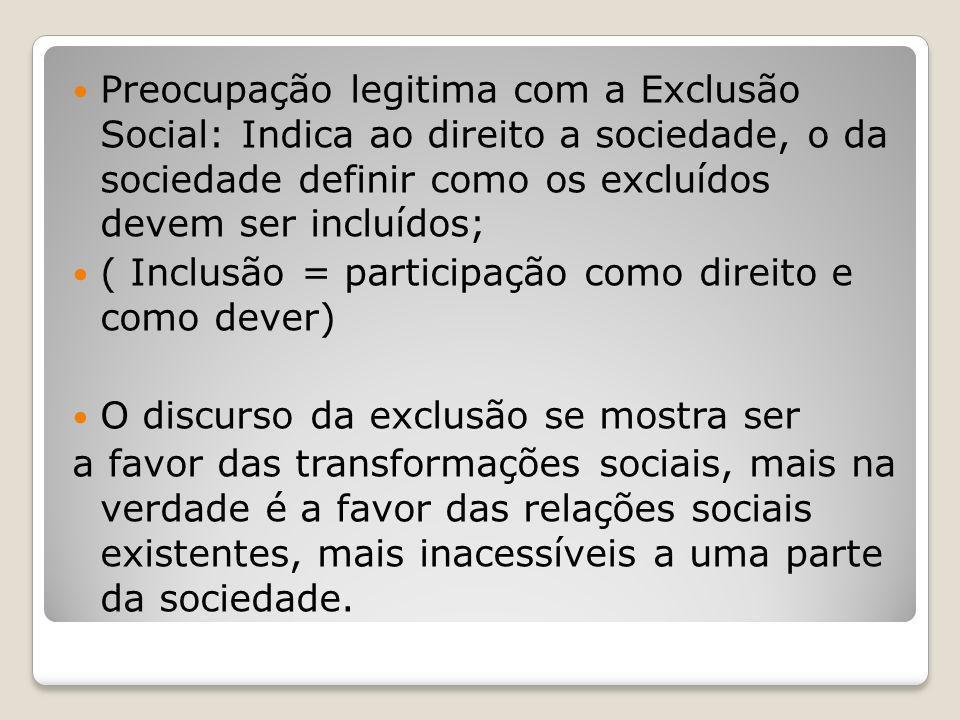 Preocupação legitima com a Exclusão Social: Indica ao direito a sociedade, o da sociedade definir como os excluídos devem ser incluídos;