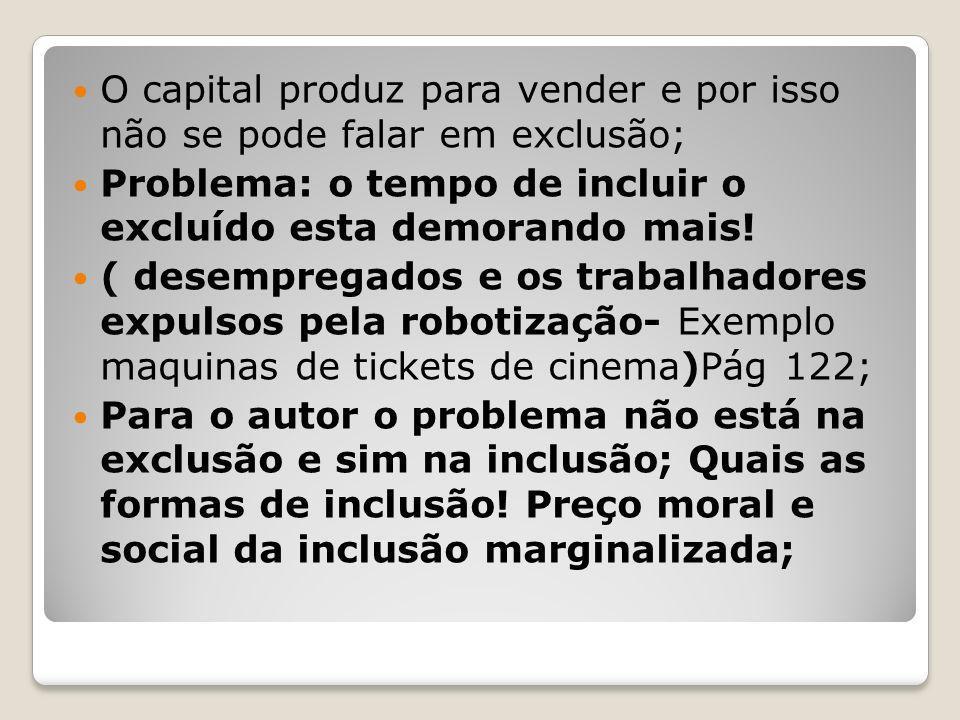O capital produz para vender e por isso não se pode falar em exclusão;