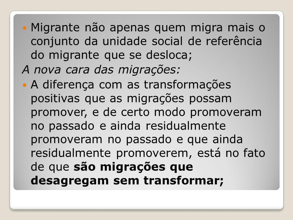 Migrante não apenas quem migra mais o conjunto da unidade social de referência do migrante que se desloca;