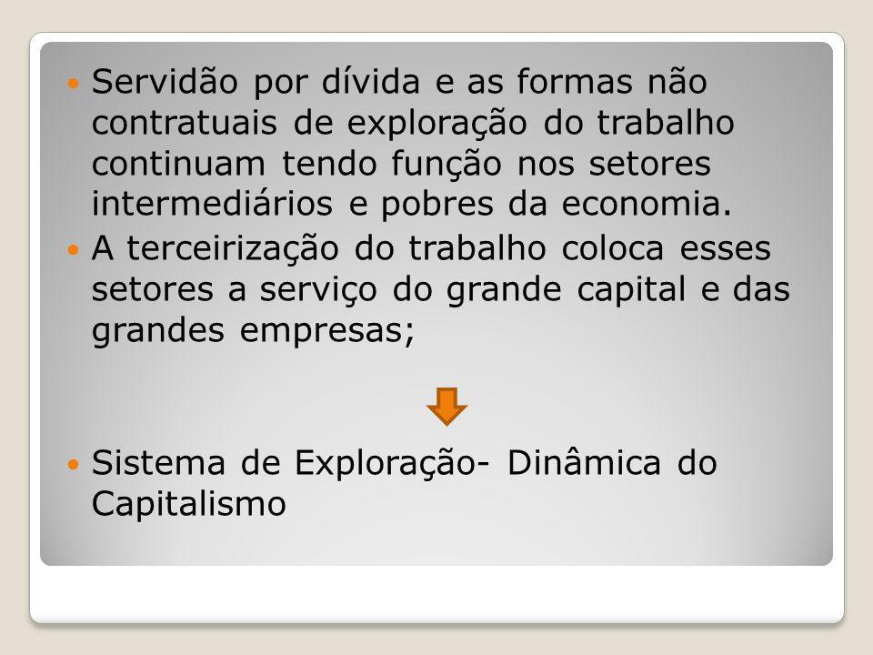 Servidão por dívida e as formas não contratuais de exploração do trabalho continuam tendo função nos setores intermediários e pobres da economia.