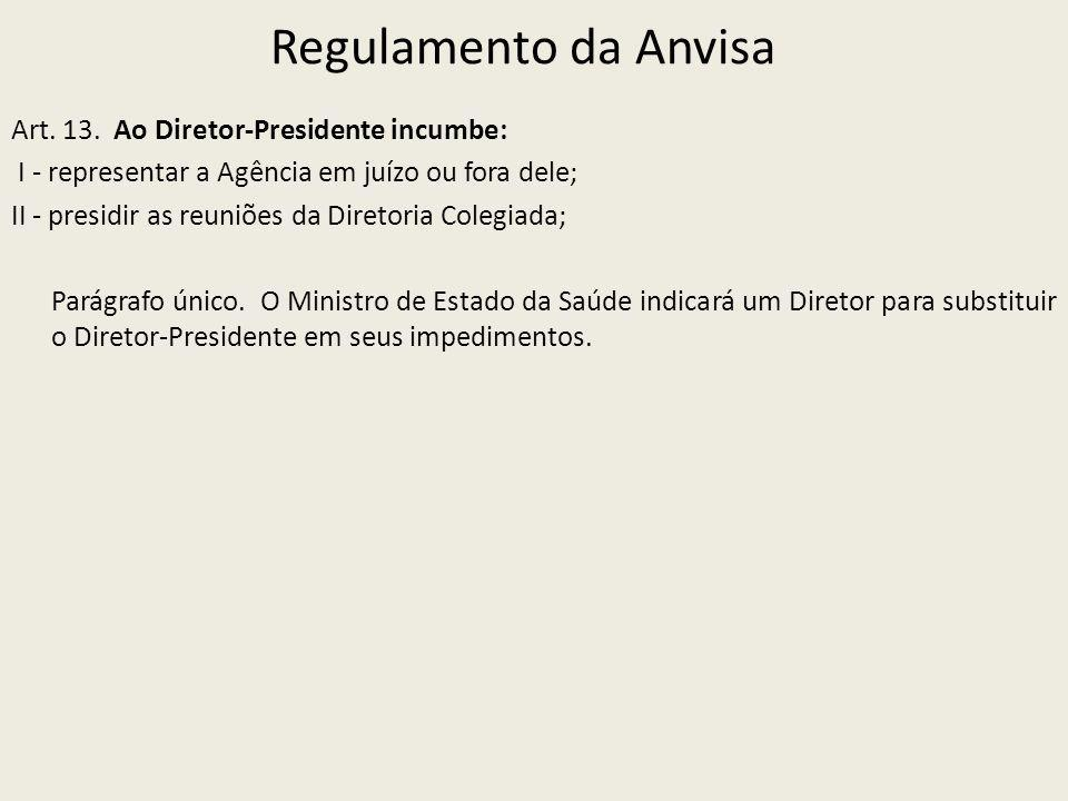 Regulamento da Anvisa Art. 13. Ao Diretor-Presidente incumbe: