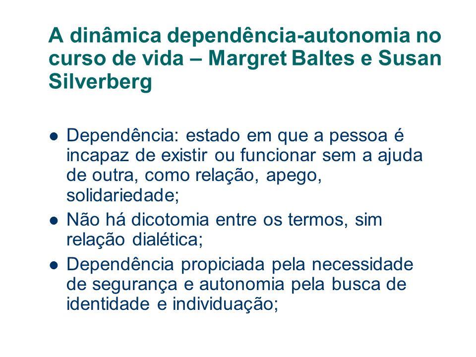A dinâmica dependência-autonomia no curso de vida – Margret Baltes e Susan Silverberg