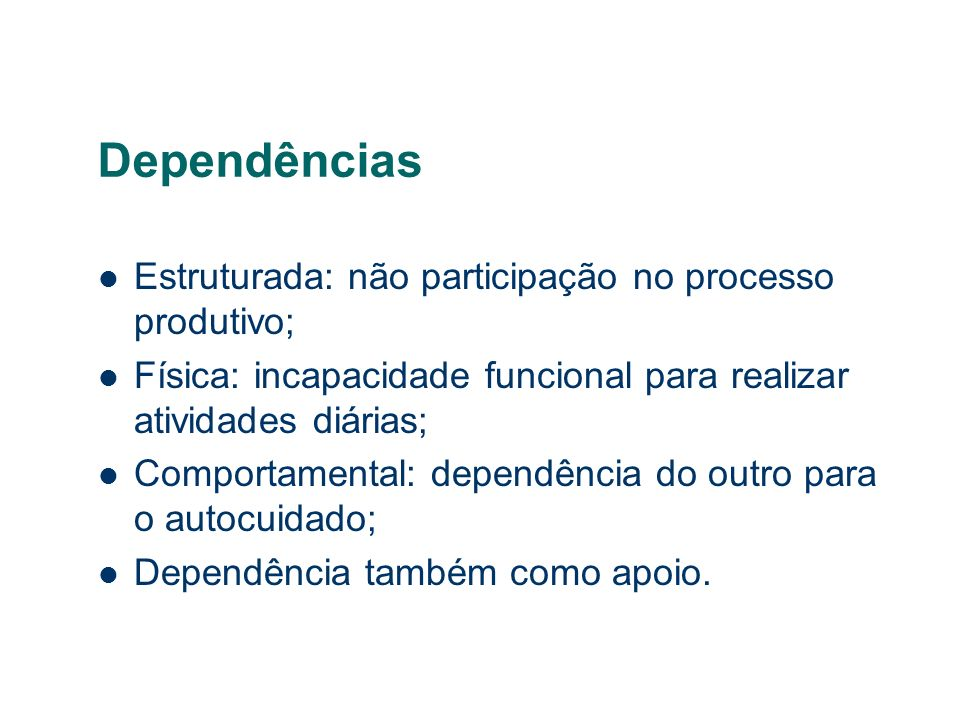 Dependências Estruturada: não participação no processo produtivo;