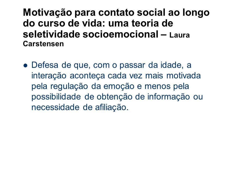 Motivação para contato social ao longo do curso de vida: uma teoria de seletividade socioemocional – Laura Carstensen