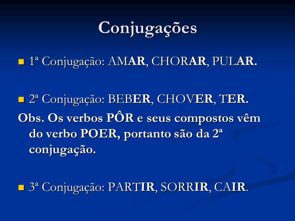 Conjugações 1ª Conjugação: AMAR, CHORAR, PULAR.
