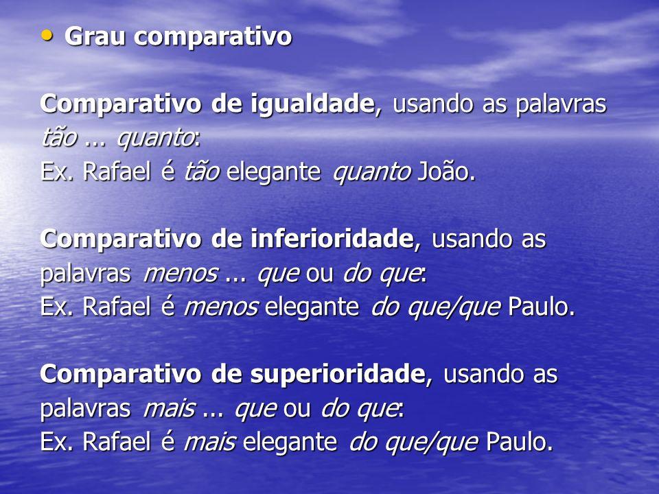 Grau comparativo Comparativo de igualdade, usando as palavras. tão ... quanto: Ex. Rafael é tão elegante quanto João.