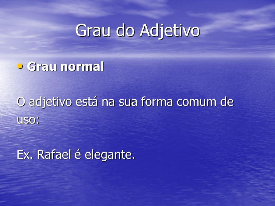 Grau do Adjetivo Grau normal O adjetivo está na sua forma comum de