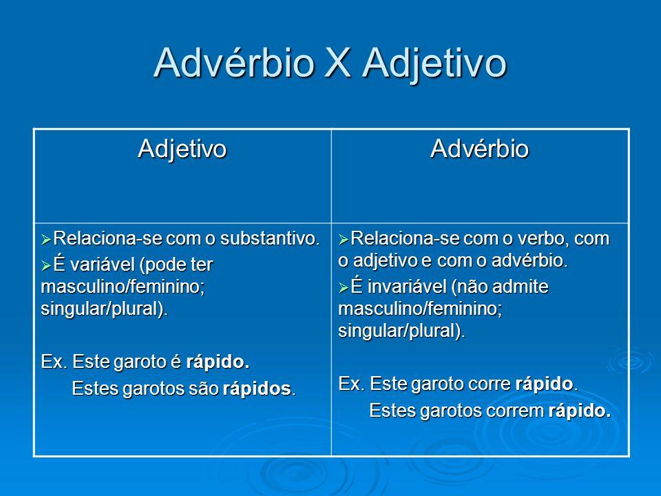 Advérbio X Adjetivo Adjetivo Advérbio Relaciona-se com o substantivo.