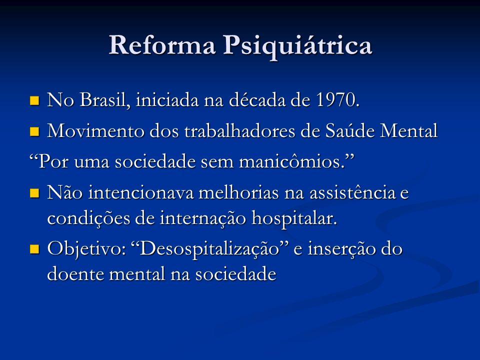 Reforma Psiquiátrica No Brasil, iniciada na década de 1970.