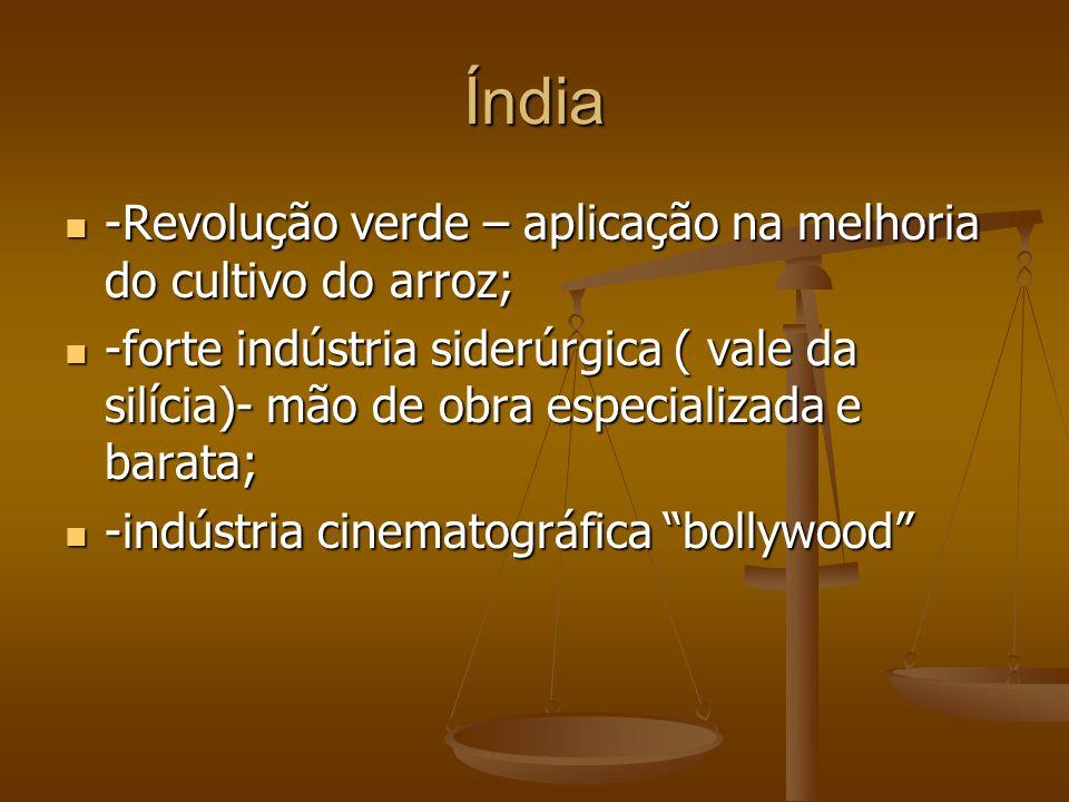Índia -Revolução verde – aplicação na melhoria do cultivo do arroz;