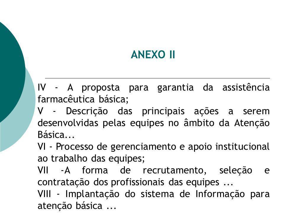 ANEXO II IV - A proposta para garantia da assistência farmacêutica básica;
