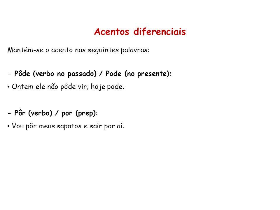 Acentos diferenciais Mantém-se o acento nas seguintes palavras: