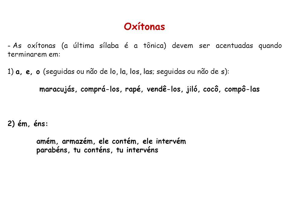 Oxítonas As oxítonas (a última sílaba é a tônica) devem ser acentuadas quando terminarem em: